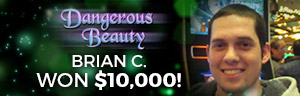 Play slots at Tulalip Resort Casino near Marysville, WA on I-5 and win a big jackpot like Brian C. on Dangerous Beauty!