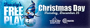 Play at Tulalip Resort Casino to enter Frosty's Free Play on Christmas day Tuesday Dec. 25, 2018 - located just north of Bellevue on I-5!
