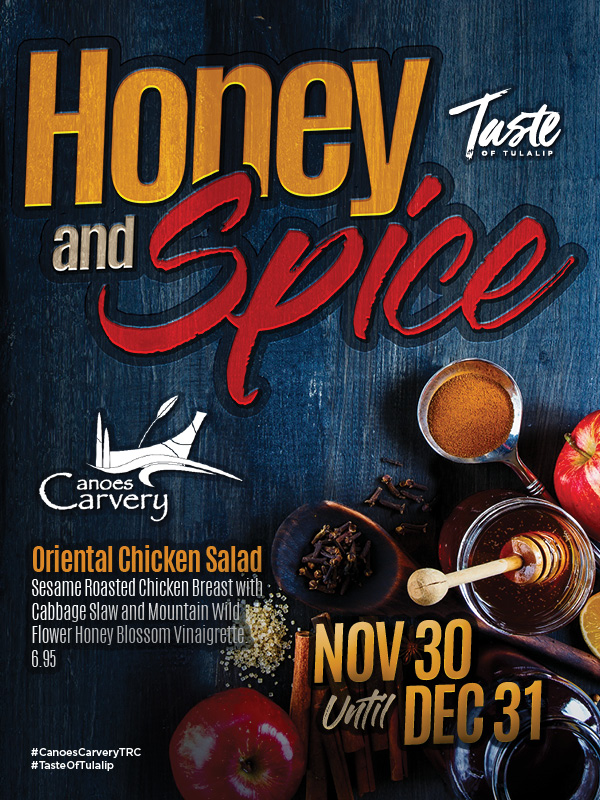 Play slots at Tulalip Resort Casino and enjoy our Chef's Holiday Honey and Spice specials at Canoes Carvery - we are just north of Bellevue and Kirkland on I-5!