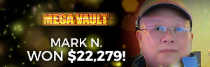 Play slots at Tulalip Resort Casino south of Richmond, BC near Everett, WA on I-5 like Mark N. hitting a huge jackpot on Mega Vault!