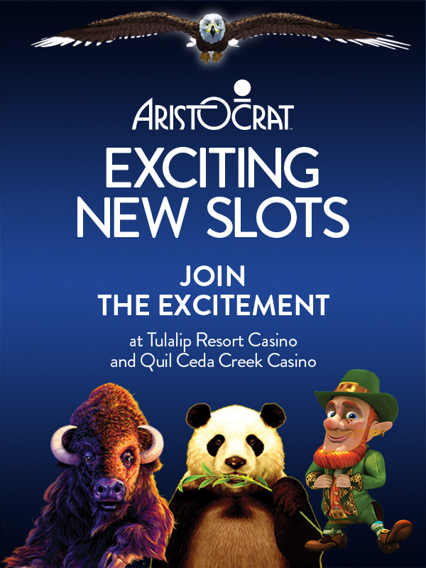 Play slots at Tulalip Resort Casino just north of Seattle on I-5 like the exciting new Aristocrat slots coming in January!