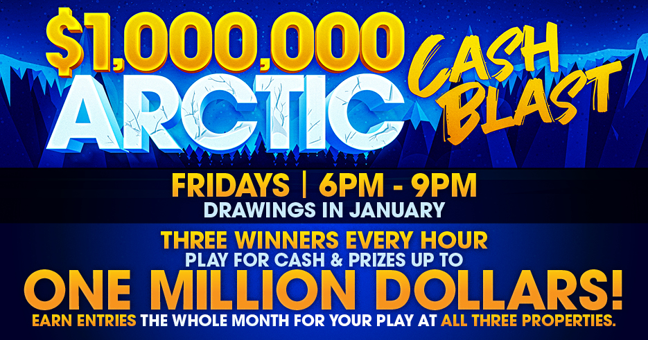 Play slots at Tulalip Resort Casino just north of Marysville on I-5 to enter the $1,000,000 ARCTIC CASH BLAST drawing!