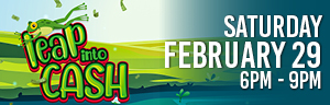 Play slots at Tulalip Resort Casino just north of Marysville on I-5 to enter the LEAP INTO CASH drawing!
