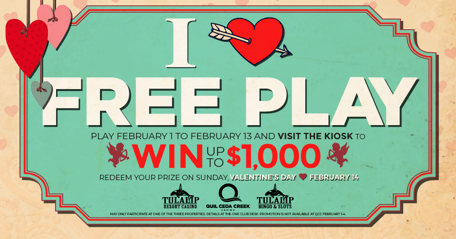 Tulalip Resort Casino - Be our Valentine and win up to $1,000 Free Play! Play between February 1 to February 13.