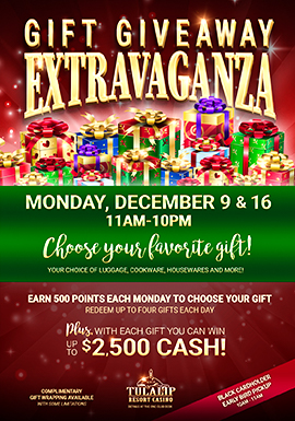 Play slots at Tulalip Resort Casino just north of Marysville on I-5 to enter the GIFT GIVEAWAY EXTRAVAGANZA promotion!