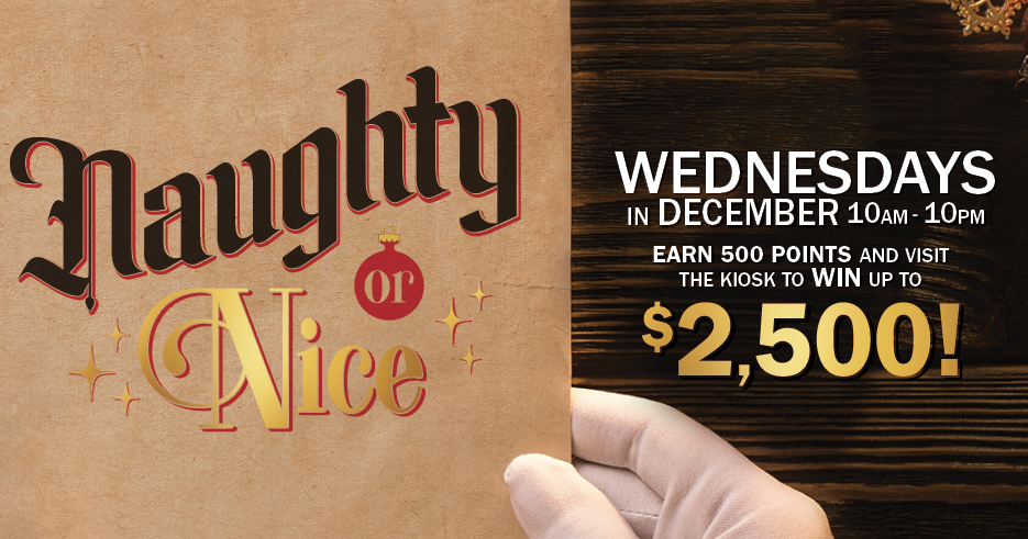 "Tulalip Resort Casino - Win up to $2,500 cash each week! Select a ""naughty"" or ""nice"" elf to reveal your prize by earning 500 points on Wednesdays."