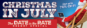 Come Celebrate Christmas in July and reserve your special discounted room rates for January and beat the Christmas rush.