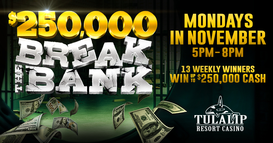 Take the money and run! One lucky winner will be selected every 15 minutes to win up to $250,000 CASH at Tulalip Resort Casino, Marysville, WA.