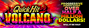 Play the Quick Hits Volcano Progressive Jackpot slots at Tulalip Resort Casino just north of Everett next to Marysville on I-5!