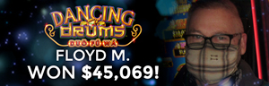 Floyd M. won $45,069 playing Dancing Drum slot machine at Tulalip Resort Casino.