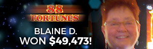 At the fabulous Tulalip Resort Casino south of West Vancouver, BC near Seattle on I-5 win a big jackpot like Blaine D. on the 88 Fortunes slot machine!