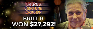 Wow!  At Tulalip Resort Casino south of Vancouver, BC near Seattle on I-5 Britt R. hit a huge jackpot on the Triple Fortune Dragon slot machine!