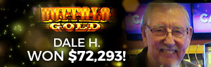 Play slots and more at Tulalip Resort Casino just north of Bellevue and Seattle on I-5 like Dale H. hitting a huge jackpot on Buffalo Gold!