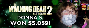 At Tulalip Resort Casino, Donna S. $5,039 playing The Walking Dead 2.