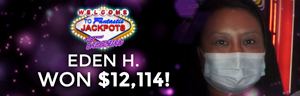 Eden H. won $12,114 playing Fantastic Jackpots - Treasure at Tulalip Resort Casino.