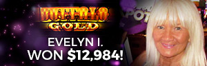 Evelyn I. won $12,984 playing Buffalo Gold slot machine