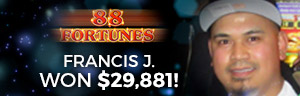 At the fabulous Tulalip Resort Casino Francis J. hit a huge slots jackpot on 88 Fortunes - located south of Vancouver, BC near Seattle on I-5!