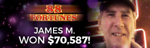 Play slots at Tulalip Resort Casino north of Bellevue and Kirkland on I-5 like James M. hitting a big jackpot on 88 Fortunes!