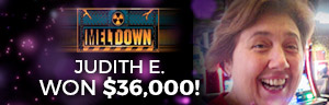 Play slots at Tulalip Resort Casino just north of Bellevue and Seattle like Judith E. hitting a big jackpot on Meltdown!