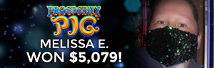 Melissa E. won $5.079 playing Prosperity Pig at Tulalip Resort Casino.