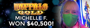 Michelle F. won $40,500 playing Buffalo Gold
