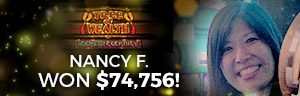 Play slots at Tulalip Resort Casino just north of Redmond near Everett, WA on I-5 like Nancy F. hitting a big jackpot on Tree of Wealth for $74,756.53!