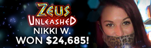 Nikki W. won $24,685 playing Zeus Unleashed at Tulalip Resort Casino.