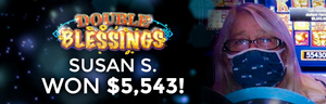 At Tulalip Resort Casino, Susan S. won $5,543 playing Double Blessings.