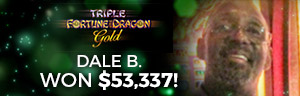 Image showing how Dale B. won $53,337 playing Triple Fortune Dragon Gold slot machine.