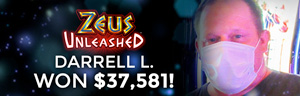 Darrell L. won $37,581 playing Zeus Unleashed at the Tulalip Resort Casino just North of Everett.