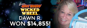 Dawn R. won $14,855 playing Hot Stuff Wicked Wheel at the Tulalip Resort Casino.