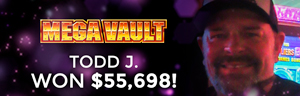 At the Tulalip Resort Casino Todd J. won $55,698 playing Mega Vault