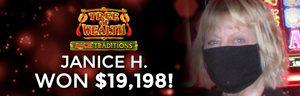 Janice H. won $19,198 playing Tree of Wealth - Rich Traditions