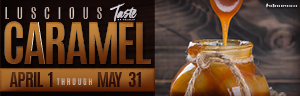 Play slots at Tulalip Resort Casino north of Redmond and Seattle on I-5 with Luscious Caramel specials in our great dining venues April 1 - May 31!