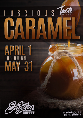 Play slots at Tulalip Resort Casino north of Bellevue and Seattle on I-5 with Luscious Caramel specials in Eagles Buffet April 1 - May 31!