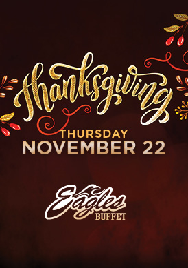 The fabulous Tulalip Resort Casino just north of Lynnwood, WA on I-5 features a Thanksgiving Special at Eagles Buffet!