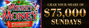Play slots and more at Tulalip Resort Casino just north of Bellevue and Lynnwood on I-5, and enter the $75,000 Merry Money drawings every Sunday in December (except Dec. 30)!
