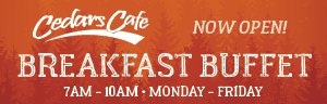 At the fabulous Tulalip Resort Casino north of Edmonds and Seattle on I-5 our breakfast buffet is being relocated from Eagles Buffet to Cedars Cafe Monday thru Friday from 7AM to 10AM!