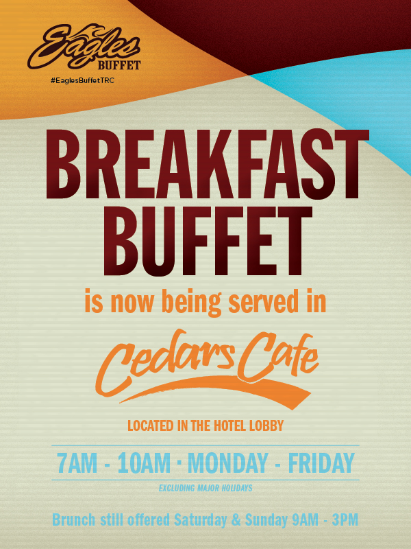 At the fabulous Tulalip Resort Casino north of Bellevue and Lynnwood on I-5 our breakfast buffet is being relocated from Eagles Buffet to Cedars Cafe Monday thru Friday from 7AM to 10AM!