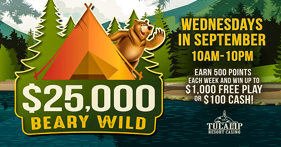 $25,000 BEARY WILD, Win up to $1,000 Free Play or $100 cash! Only at the Tulalip Resort Casino in Marysville 45 minutes from Seattle.