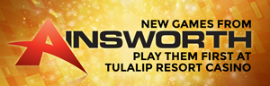 Play slots at Tulalip Resort Casino south of Vancouver, BC near Seattle on I-5 like the new Ainsworth machines coming soon including Twice the Diamonds, Mustang Fortune, and Cash Cove!