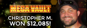 Christopher M. won $12,085 playing Mega Vault at the Tulalip Resort Casino in Marysville only one hour form the Canadian Boarder.