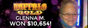 Glenna M won $10,654 playing Buffalo Gold at the Tulalip Resort Casino in Marysville 15 minutes from Everett