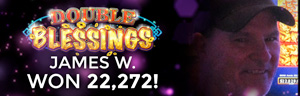 James W won $22,727 playing Double Blessings at the grand Tulalip Resort Casino in Marysville