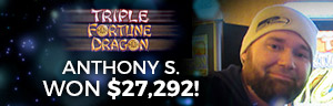 Play slots at Tulalip Resort Casino south of West Vancouver, BC near Seattle on I-5 like Anthony S. hitting a huge jackpot on Triple Fortune Dragon!